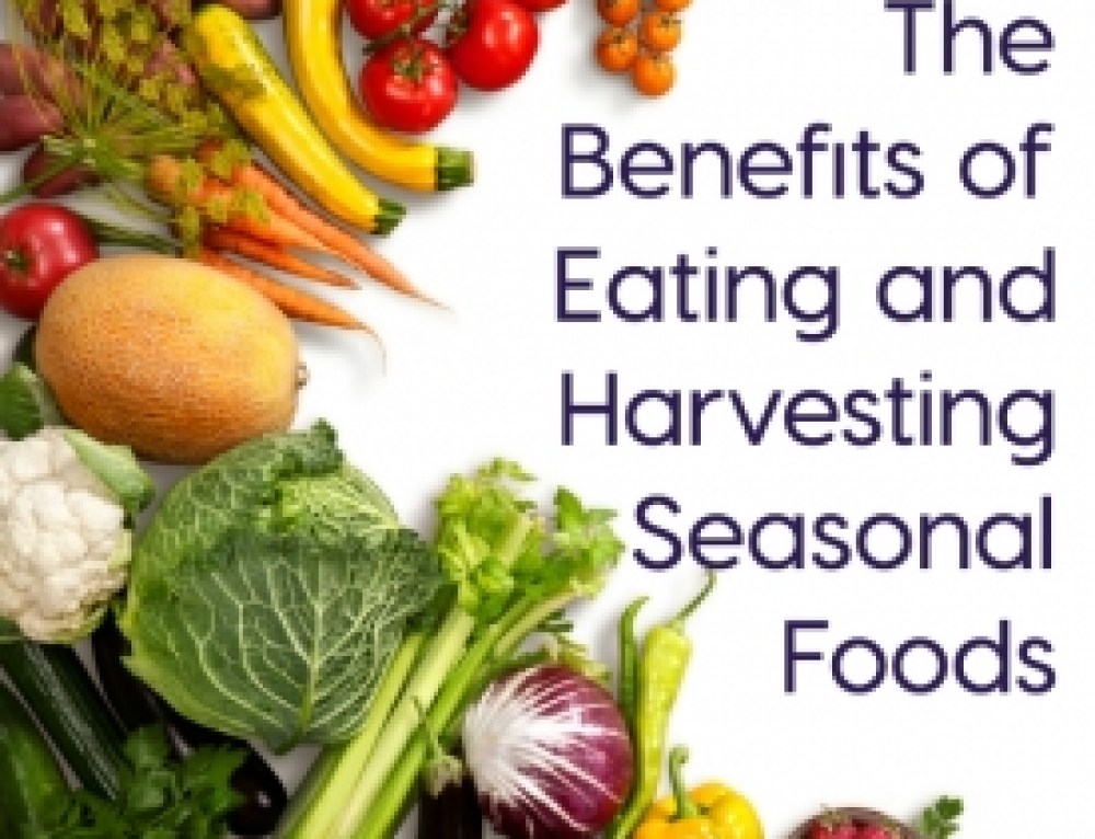 The Benefits of Eating and Harvesting Seasonal Foods