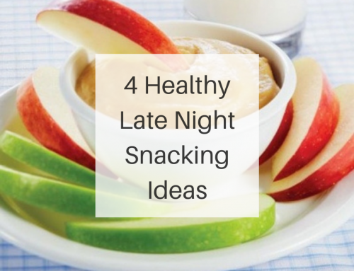 4  Healthy Late Night Snacking Ideas