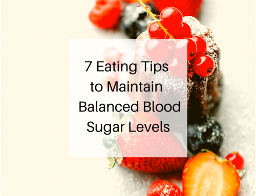 7 Eating Tips to Maintain Balanced Blood Sugar Levels
