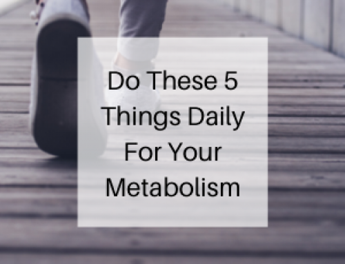 Do These 5 Things Daily For Your Metabolism
